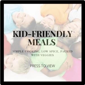 KID-FRIENDLY MEALS